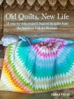 Old Quilts, New Life: 18 step-by-step projects inspired by quilts from the American Folk Art Museum Cover Image