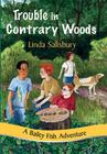 Trouble in Contrary Woods (Bailey Fish Adventures #6) Cover Image