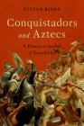 Conquistadors and Aztecs: A History of the Fall of Tenochtitlan Cover Image
