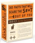 365 Facts That Will Scare the S#*t Out of You 2017 Daily Calendar Cover Image