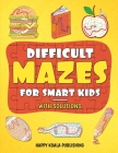 Difficult Mazes for Smart Kids: Let your kids improve logical and concentration skills while having fun Cover Image