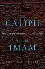 The Caliph and the Imam: The Making of Sunnism and Shiism Cover Image
