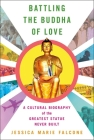 Battling the Buddha of Love: A Cultural Biography of the Greatest Statue Never Built Cover Image