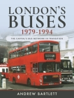 London's Buses, 1979-1994: The Capital's Bus Network in Transition Cover Image