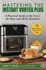 Mastering the Instant Vortex Plus: A Practical Guide to the 7-in-1 Air Fryer and All Its Functions Cover Image
