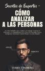 Secretos de Expertos - Cómo Analizar a las Personas: ¡La Guía Definitiva para Analizar el Lenguaje Corporal, las Emociones y la Manipulación de la Vis Cover Image