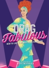 Be Drag Fabulous: How to Live Your Best Drag Queen Life Cover Image