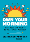 Own Your Morning: Reset Your A.M. Routine To Unlock Your Potential Cover Image