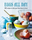 Eggs All Day: 100 recipes to take you from dawn to dusk Cover Image