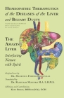 Homeopathic Therapeutics of the Diseases of the Liver and Biliary Ducts: The Amazing Liver: Interfacing Nature with Spirit Cover Image