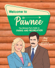 Welcome to Pawnee: The Ultimate Fan's Guide to Parks and Recreation Cover Image