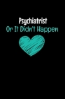 Psychiatrist Or It Didn't Happen: Dot Grid Page Notebook: Gift For Psychiatrist Cover Image