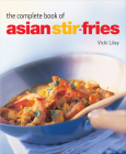 Complete Book of Asian Stir-Fries: [Asian Cookbook, Techniques, 100 Recipes] Cover Image
