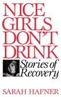 Nice Girls Don't Drink: Stories of Recovery Cover Image