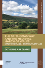 The St. Thomas Way and the Medieval March of Wales: Exploring Place, Heritage, Pilgrimage Cover Image