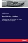 Regensburger Kochbuch: 1000 Original-Kochrezepte auf Grund vierzigjähriger Erfahrung Cover Image