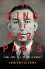 The King of Nazi Paris: Henri LaFont and the French Gestapo Cover Image
