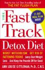 The Fast Track Detox Diet: Boost Metabolism, Get Rid of Fattening Toxins, Jump-Start Weight Loss and Keep the Pounds Off for Good Cover Image