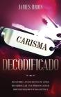 Carisma Decodificado: Descubre los secretos de cómo desarrollar una personalidad irresistiblemente magnética Cover Image