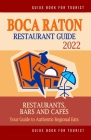 Boca Raton Restaurant Guide 2022: Your Guide to Authentic Regional Eats in Boca Raton, Florida (Restaurant Guide 2022) Cover Image