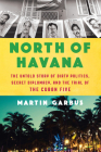 North of Havana: The Untold Story of Dirty Politics, Secret Diplomacy, and the Trial of the Cuban Five Cover Image