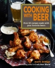 Cooking with Beer: Over 65 recipes made with your favorite beers Cover Image