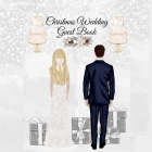 Christmas Wedding Guest Book: Blessing Gift For Bride & Groom - Wedding Guest Book Sign-In Registry For Name, Address, Sign In, Advice, Wishes, Than Cover Image