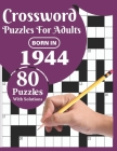 Crossword Puzzles For Adults: Born In 1944: Crossword Puzzle Book For All Word Games Fans Seniors And Adults With Large Print 80 Puzzles And Solutio Cover Image