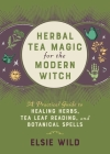 Herbal Tea Magic for the Modern Witch                                      : A Practical Guide to Healing Herbs, Tea Leaf Reading, and Botanical Spells Cover Image