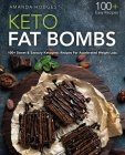Keto Fat Bombs: 100+ Sweet and Savoury Recipes For Accelerated Weight Loss Cover Image