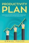 The Productivity Plan: Ultimate Guide to Self Growth, Time Management, Problem Solving, and Self Discipline. Stick to these Great Habits to A Cover Image