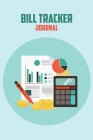 Bill Tracker Journal: Simple Home Budget Spreadsheet, Budget Monthly Planner, Planning Budgeting Record Cover Image