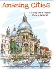 Amazing Cities: A Coloring Book of Fantastic Places in the World! (Adult Coloring Books, Adult Coloring) Cover Image