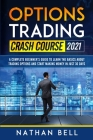 Options Trading Crash Course 2021: A Complete Beginner's Guide To Learn The Basics About Trading Options And Start Making Money In Just 30 Days Cover Image