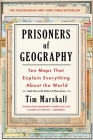 Prisoners of Geography: Ten Maps That Explain Everything About the World (Politics of Place #1) Cover Image