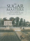 The Sugar Masters: Planters and Slaves in Louisiana's Cane World, 1820--1860 Cover Image