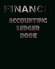 Finance Accounting Ledger Book: Simple Accounting Ledger for Bookkeeping - Record Income and Expenses Payment And Track Log Book Cover Image