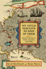 We Could Perceive No Sign of Them: Failed Colonies in North America, 1526–1689 Cover Image
