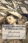 Alice's Adventures in Wonderland: Illustrated Cover Image