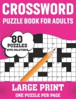 Crossword Puzzle Book For Adults: 80 Large Print Crossword Puzzles With Solutions Book For Adults Women Men Medium To Difficult Level To Make Their Mo Cover Image