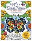 The Art of Healing Trauma Coloring Book: Therapeutic Coloring Pages and Exercises for Stress, Anxiety, and PTSD Cover Image