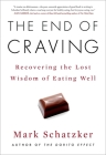 The End of Craving: Recovering the Lost Wisdom of Eating Well Cover Image