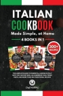 ITALIAN COOKBOOK Made Simple, at Home 4 Books in 1 The Complete Guide to Essential Cusine in Italy with the Tastiest Meal as Homemade Pizza, Fresh Pas Cover Image