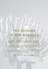 The Buddha in the Machine: Art, Technology, and the Meeting of East and West (Yale Studies in English) Cover Image