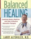 Balanced Healing: Combining Modern Medicine with Safe & Effective Alternative Therapies Cover Image