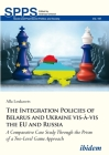 The Integration Policies of Belarus and Ukraine Vis-À-VIS the Eu and Russia: A Comparative Case Study Through the Prism of a Two-Level Game Approach (Soviet and Post-Soviet Politics and Society) Cover Image