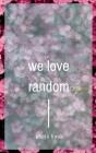 We love random Cover Image