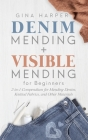 Denim Mending + Visible Mending for Beginners: 2-in-1 Compendium for Mending Denim, Knitted Fabrics, and Other Materials Cover Image