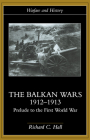 The Balkan Wars 1912-1913: Prelude to the First World War (Warfare and History) Cover Image