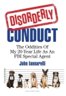 Disorderly Conduct: The Oddities of My 20-Year Life As an FBI Special Agent Cover Image